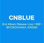 CNBLUE 2nd Album Release Live ~392~ @ YOKOHAMA ARENA [DVD]