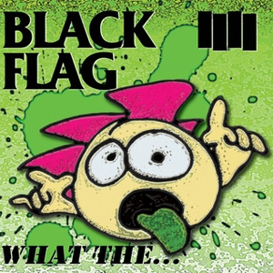 BLACK FLAG『What The』