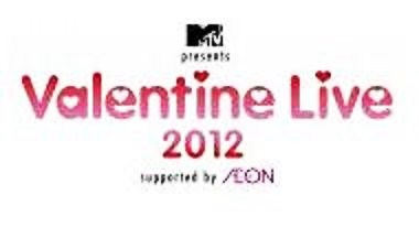 "MTV presents ""VALENTINE LIVE 2012"" supported by AEON"