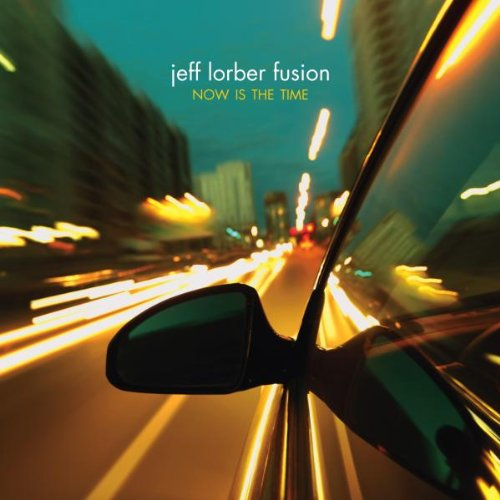 Now Is the Time Jeff Lorber Fusion