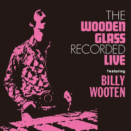 Live The Wooden Glass Recorded Live featuring Billy Wooten