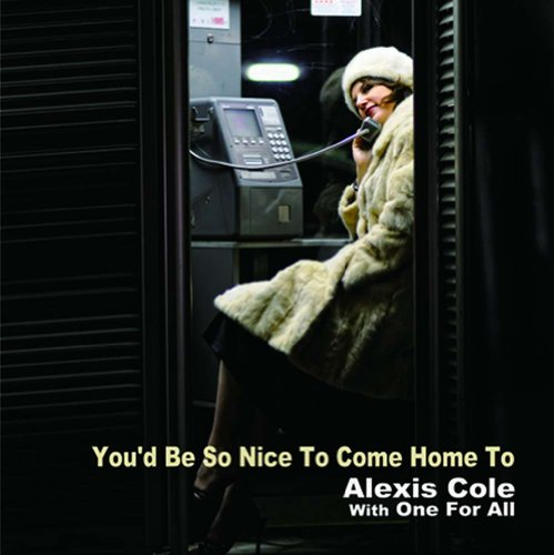 You'd Be So Nice To Come Home To Alexis Cole with One For All
